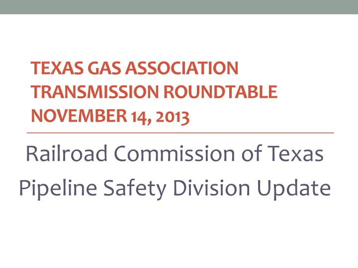 Texas gas association transmission roundtable november 14 2013