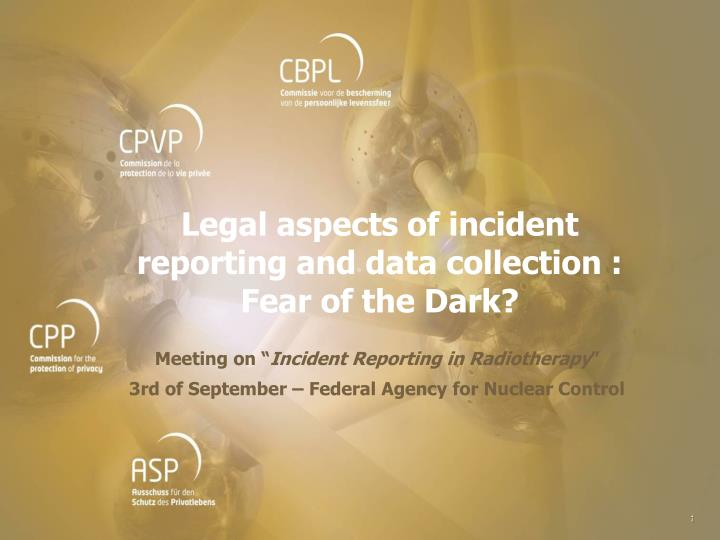 Legal aspects of incident reporting and data collection fear of the dark