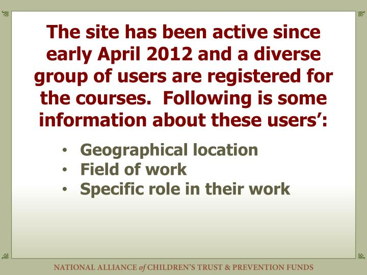 The site has been active since early April 2012 and a diverse group of users are registered for the courses.  Following is some information about these users':