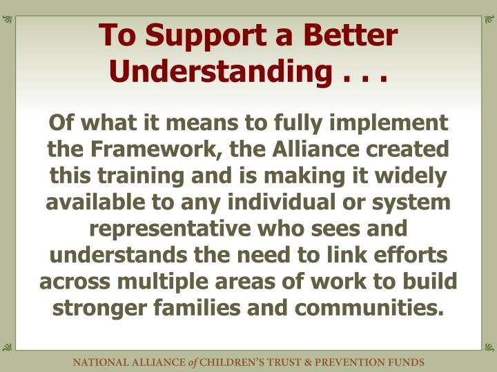 To Support a Better Understanding . . .