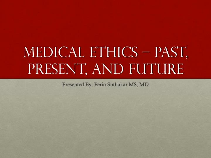 Medical ethics past present and future