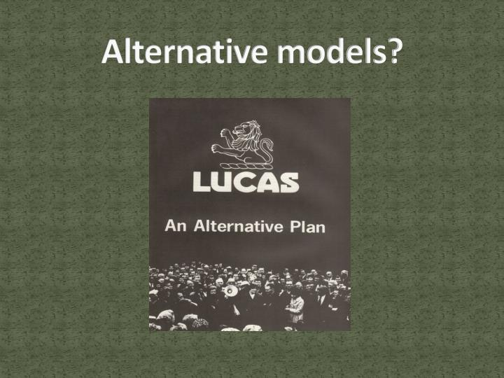 Alternative models?