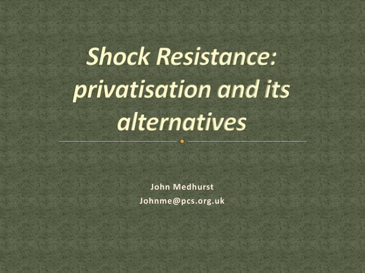 Shock resistance privatisation and its alternatives