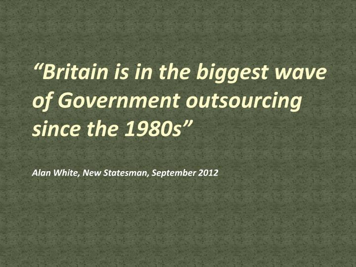 """Britain is in the biggest wave of Government outsourcing since the 1980s"""