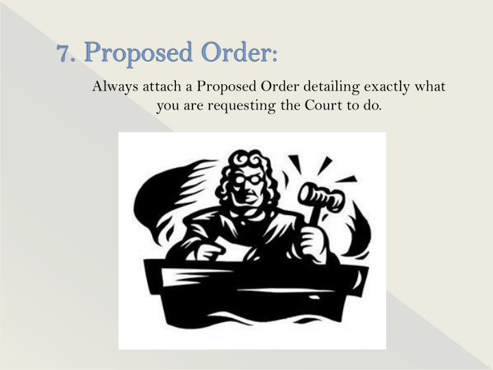 7. Proposed Order: