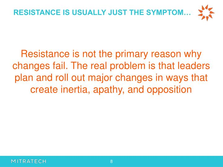 RESISTANCE IS USUALLY JUST THE SYMPTOM…