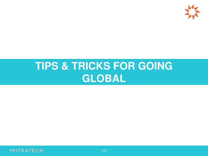 TIPS & TRICKS FOR GOING GLOBAL