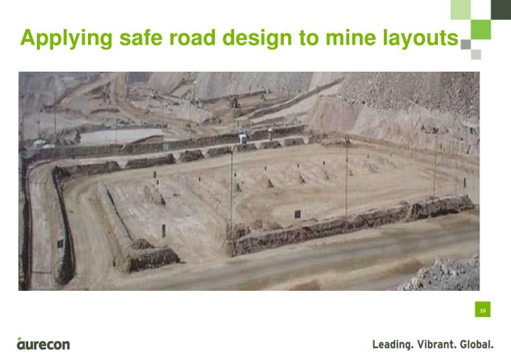 Applying safe road design to mine layouts
