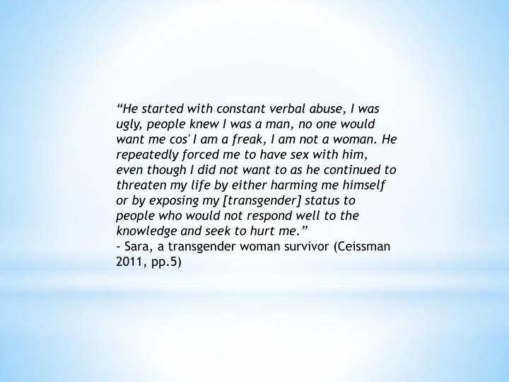 """He started with constant verbal abuse, I was ugly, people knew I was a man, no one would want me"