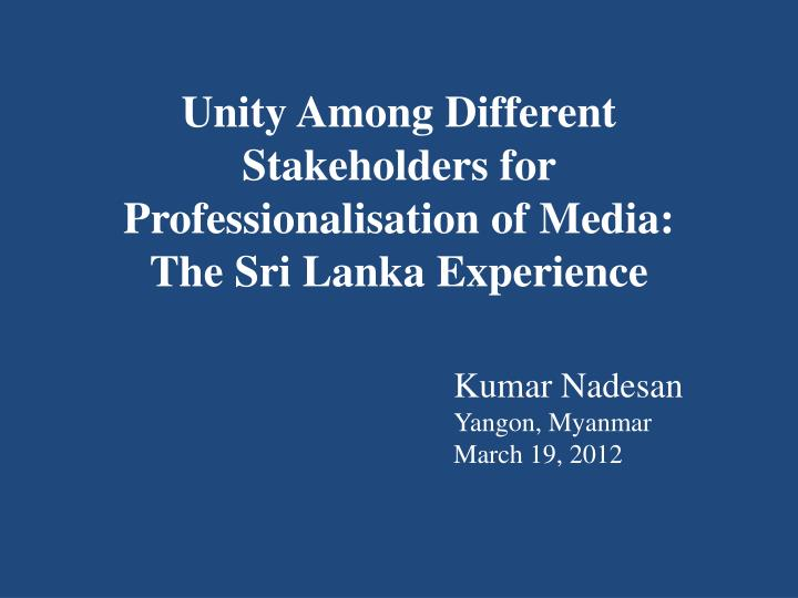 Unity among different stakeholders for professionalisation of media the sri lanka experience