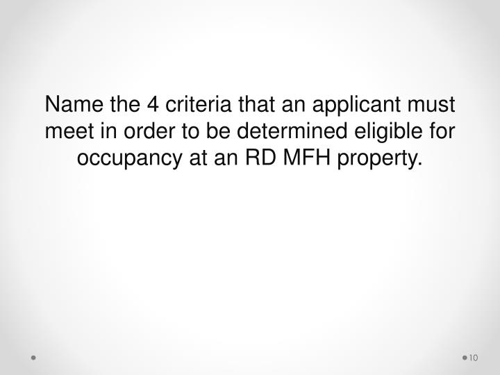 Name the 4 criteria that an applicant must meet in order to be determined eligible for occupancy at an RD MFH property.