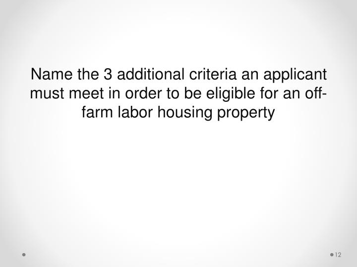 Name the 3 additional criteria an applicant must meet in order to be eligible for an off-farm labor housing property