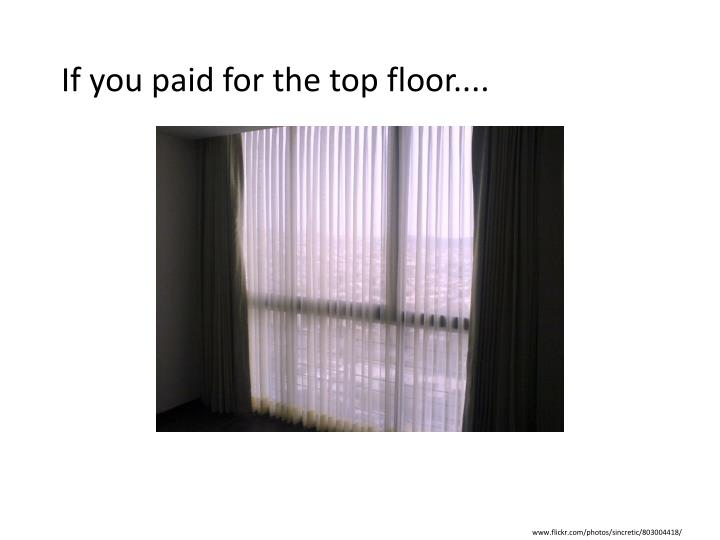 If you paid for the top floor....