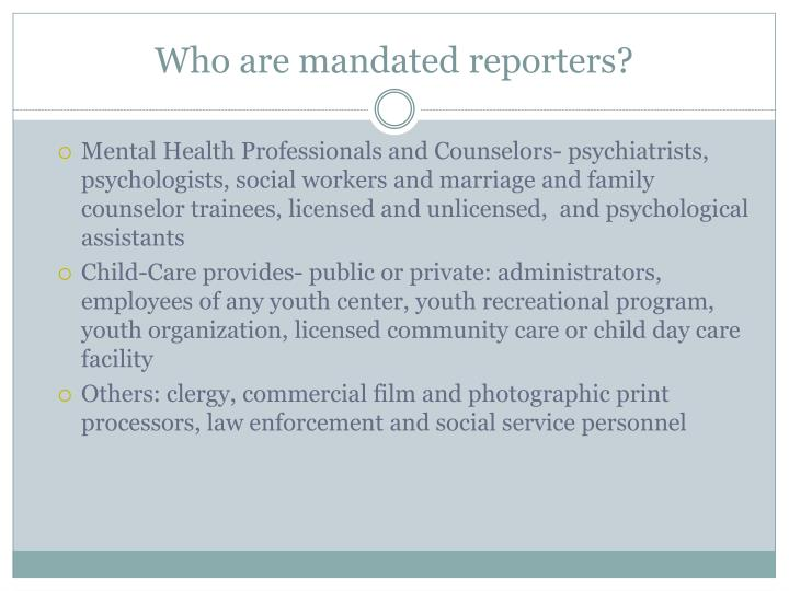 Who are mandated reporters?