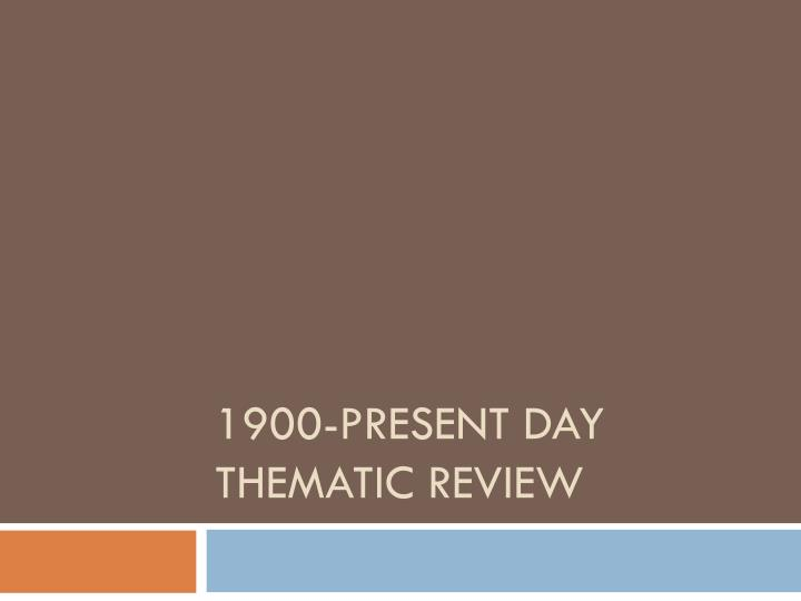 1900 present day thematic review