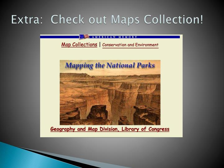 Extra:  Check out Maps Collection!