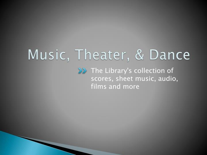 Music, Theater, & Dance