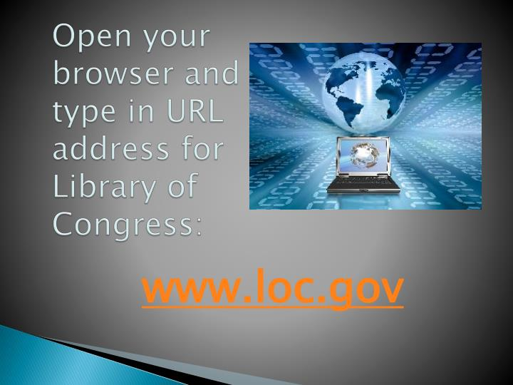 Open your browser and type in URL address for Library of Congress: