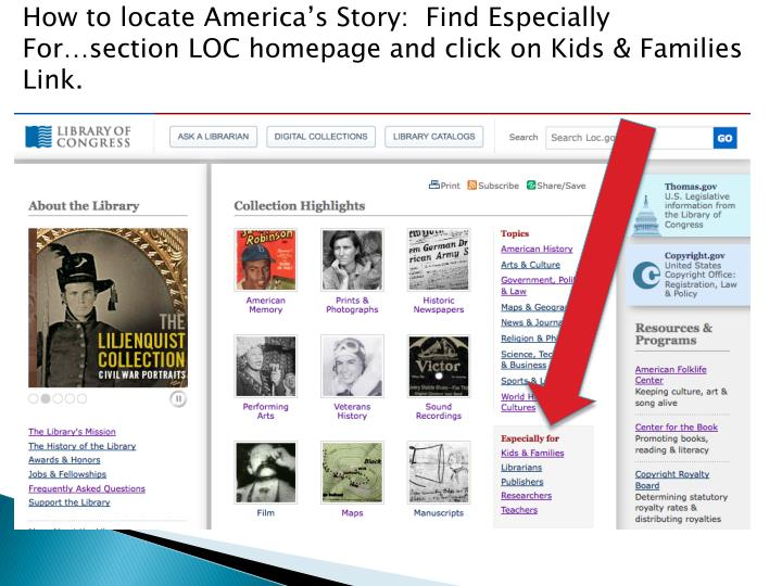 How to locate America's Story:  Find Especially For…section LOC homepage and click on Kids & Families Link.