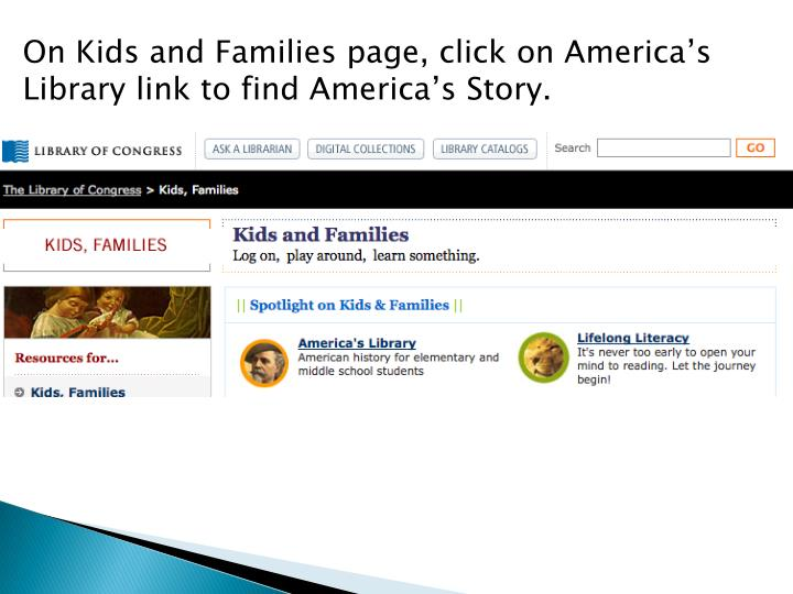 On Kids and Families page, click on America's Library link to find America's Story.