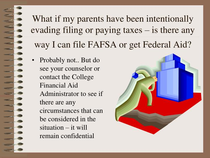 What if my parents have been intentionally evading filing or paying taxes – is there any way I can file FAFSA or get Federal Aid?