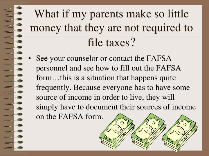 What if my parents make so little money that they are not required to file taxes