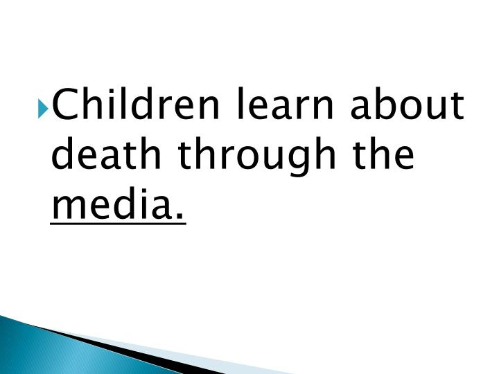 Children learn about death through the