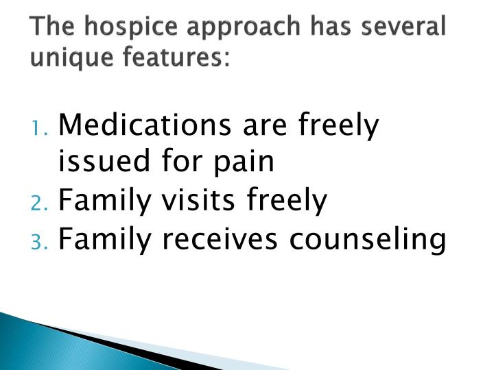 The hospice approach has several unique features: