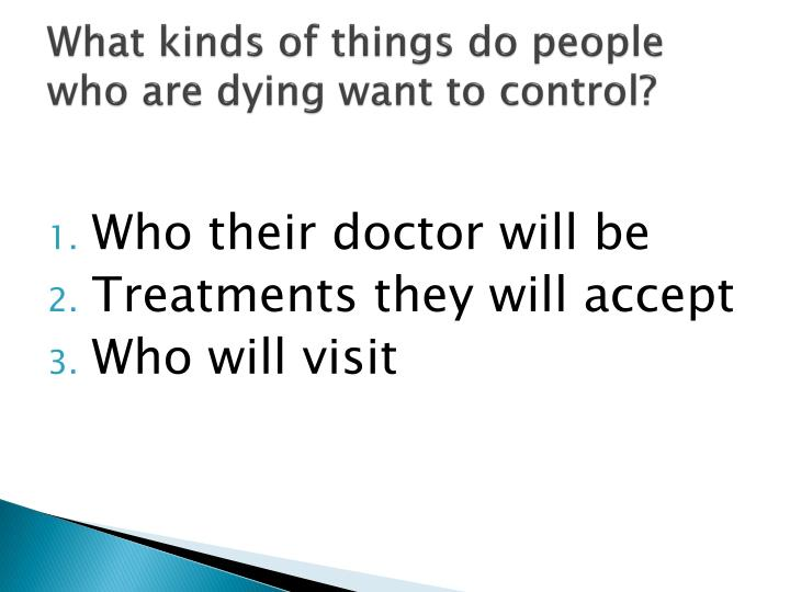 What kinds of things do people who are dying want to control?