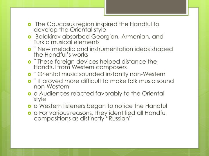 The Caucasus region inspired the Handful to develop the Oriental style