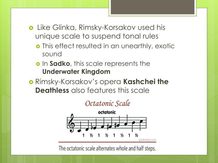 Like Glinka, Rimsky-Korsakov used his unique scale to suspend tonal rules