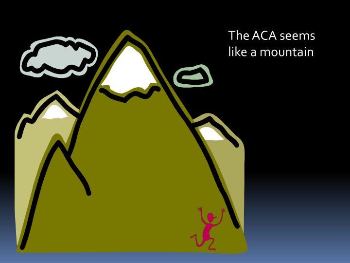 The ACA seems like a mountain