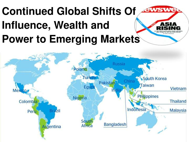 Continued Global Shifts Of Influence, Wealth and Power to Emerging Markets