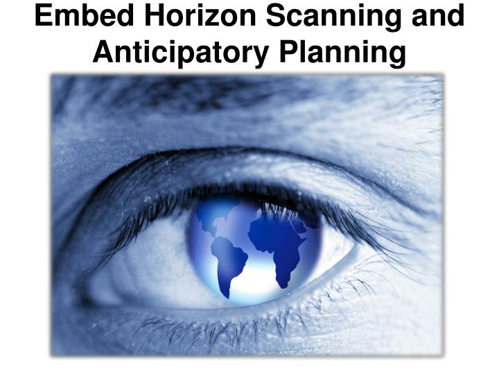 Embed Horizon Scanning and Anticipatory Planning