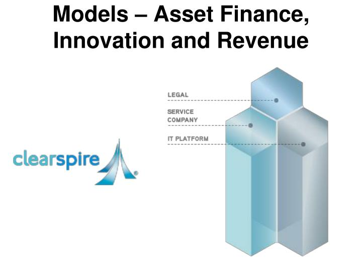Models – Asset Finance, Innovation and Revenue