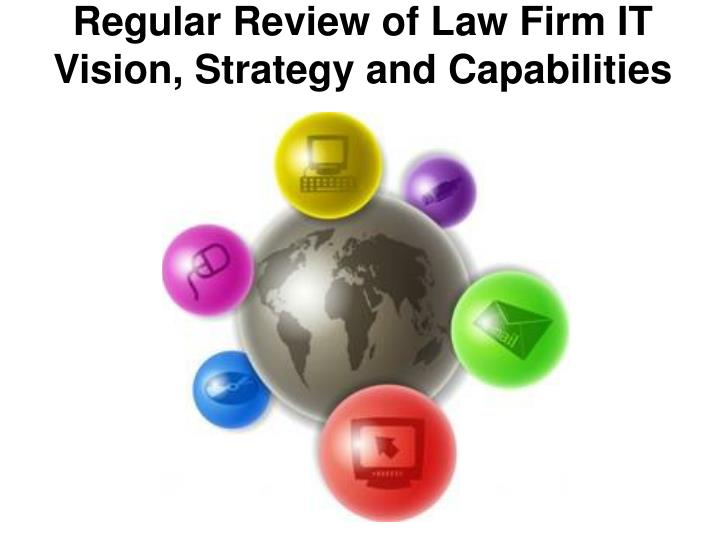 Regular Review of Law Firm IT Vision, Strategy and Capabilities
