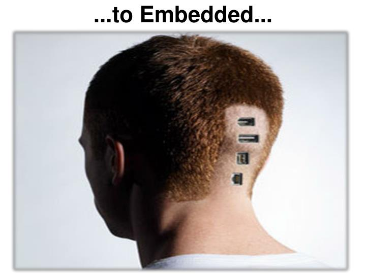 ...to Embedded...