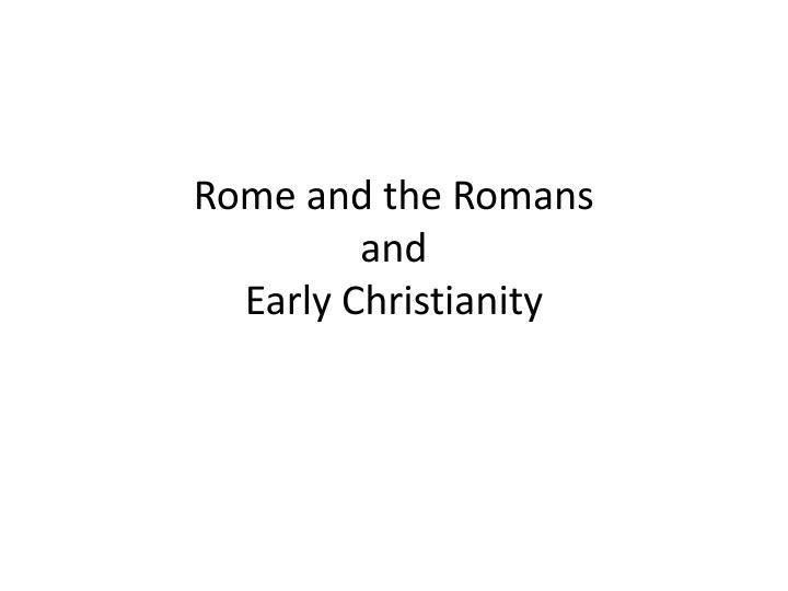 Rome and the romans and early christianity