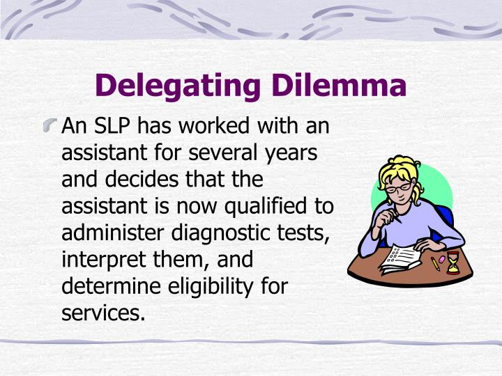 Delegating Dilemma