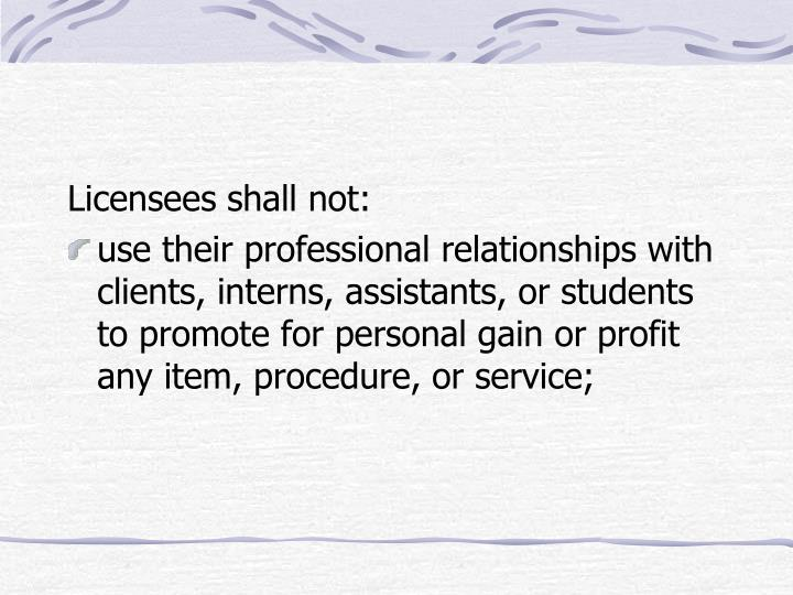 Licensees shall not: