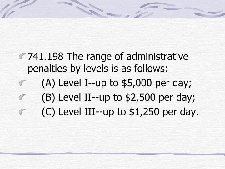 741.198 The range of administrative penalties by levels is as follows: