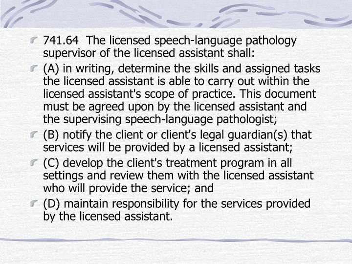 741.64  The licensed speech-language pathology supervisor of the licensed assistant shall: