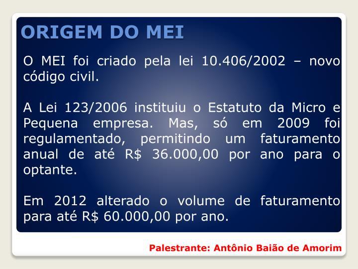 O MEI foi criado pela lei 10.406/2002 – novo código civil.