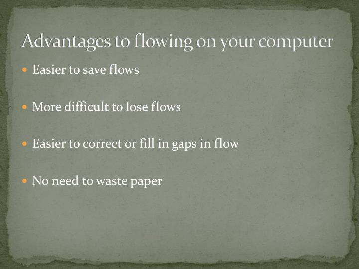 Advantages to flowing on your computer