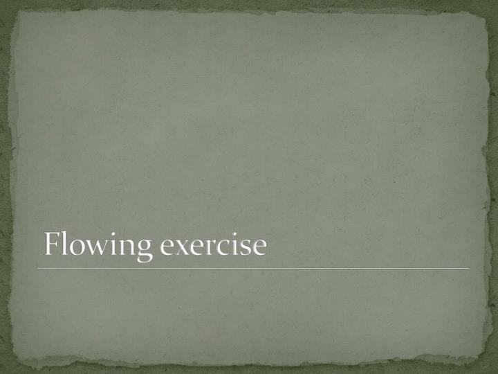 Flowing exercise
