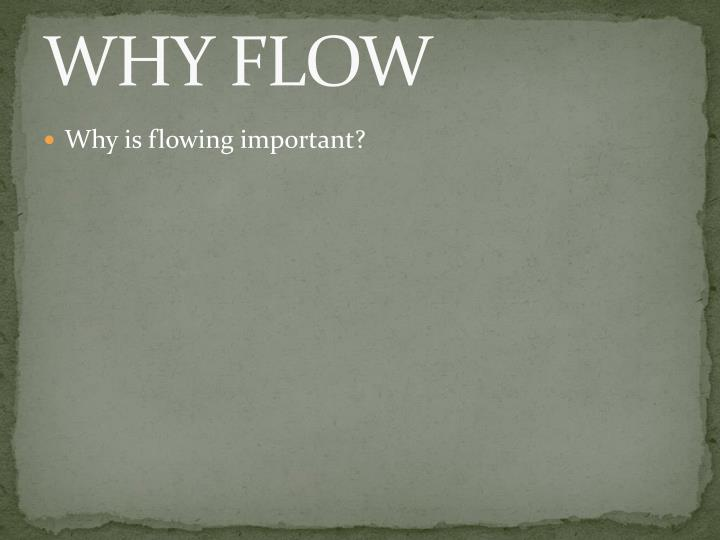 Why flow