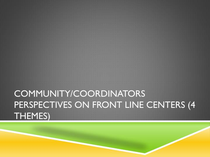Community/Coordinators perspectives on front line centers (4 Themes)