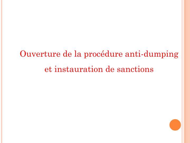 Ouverture de la procédure anti-dumping et instauration de sanctions