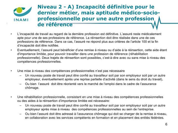 Niveau 2 - A) Incapacité définitive pour le dernier métier, mais aptitude médico-socio-professionnelle pour une autre profession    de référence