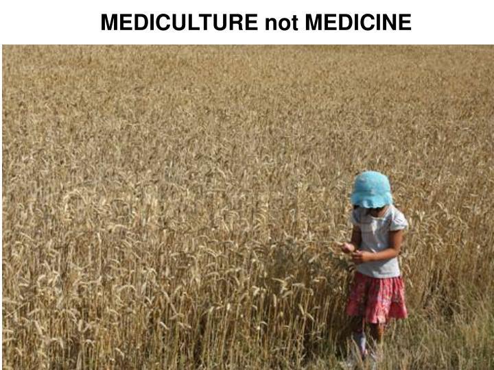 MEDICULTURE not MEDICINE